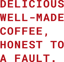 Delicious well-made coffee, honest to a fault.